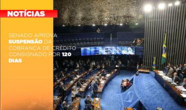 senado-aprova-suspensao-da-cobranca-de-credito-consignado-por-120-dias