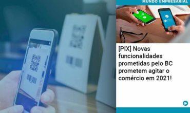 Pix Bc Promete Saque No Comercio E Compras Offline Para 2021 - Notícias e Artigos Contábeis em São Paulo | Kapcon Contabilidade