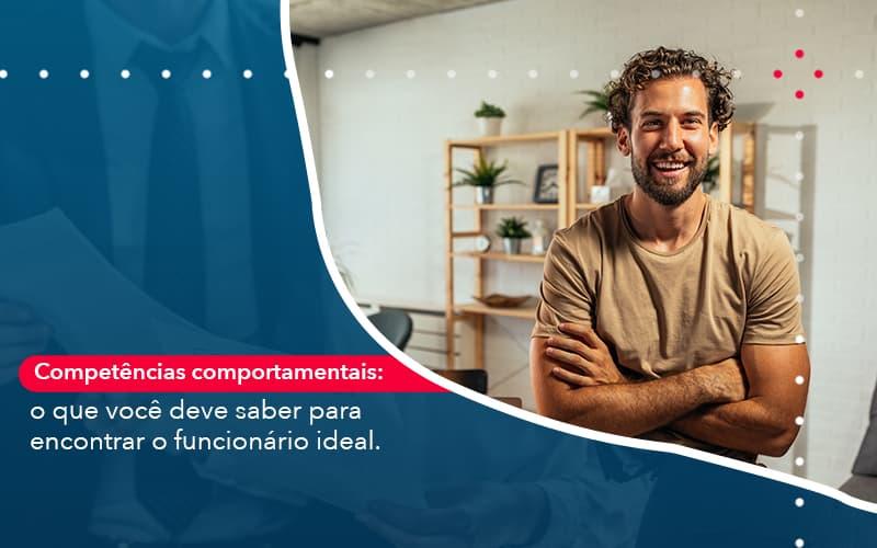 Competencias Comportamntais O Que Voce Deve Saber Para Encontrar O Funcionario Ideal - Abrir Empresa Simples
