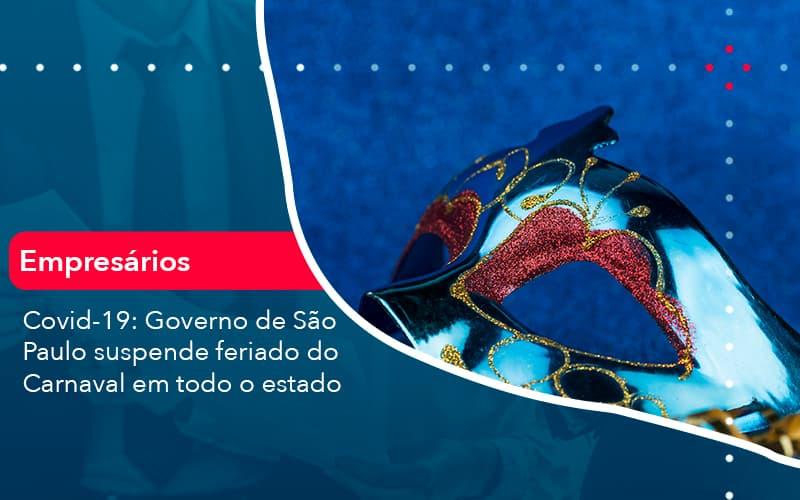 Covid 19 Governo De Sao Paulo Suspende Feriado Do Carnaval Em Todo Estado (1) - Abrir Empresa Simples