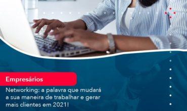 Networking A Palavra Que Mudara A Sua Maneira De Trabalhar E Gerar Mais Clientes Em 202 (1) - Abrir Empresa Simples