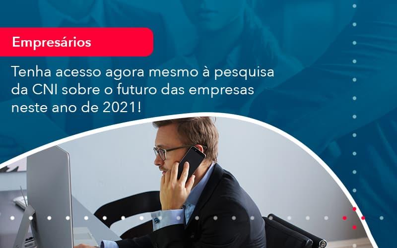 Tenha Acesso Agora Mesmo A Pesquisa Da Cni Sobre O Futuro Das Empresas Neste Ano De 2021 (1) - Abrir Empresa Simples