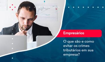 O Que Sao E Como Evitar Os Crimes Tributarios Em Sua Empresa - Abrir Empresa Simples