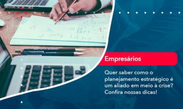 Quer Saber Como O Planejamento Estrategico E Um Aliado Em Meio A Crise Confira Nossas Dicas (2) - Abrir Empresa Simples