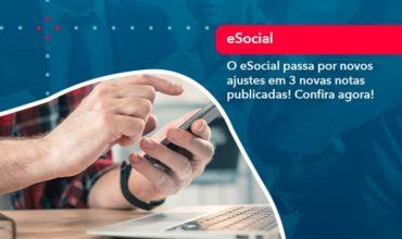 O E Social Passa Por Novos Ajustes Em 3 Novas Notas Publicadas Confira Agora (1) - Notícias e Artigos Contábeis em São Paulo   Kapcon Contabilidade