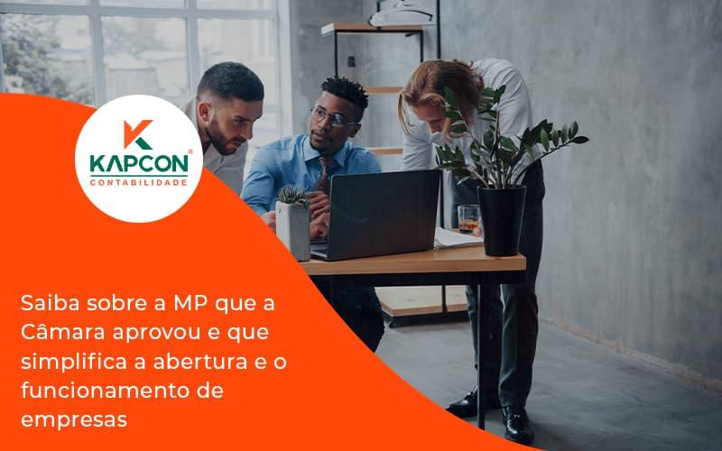 Saiba Mais Sobre A Mp Que A Câmara Aprovou E Que Simplifica A Abertura E O Funcionamento De Empresas Kapcon - Notícias e Artigos Contábeis em São Paulo | Kapcon Contabilidade