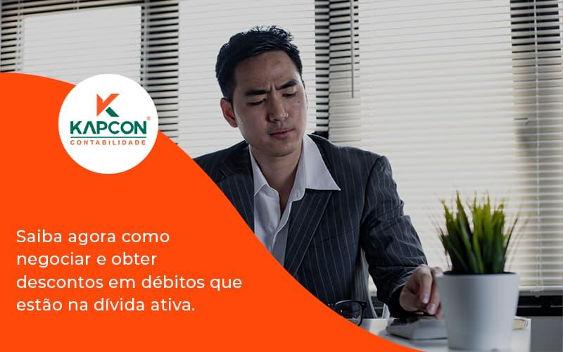 Saiba Agora Como Negociar E Obter Descontos Em Débitos Que Estão Na Dívida Ativa. Kapcon - Notícias e Artigos Contábeis em São Paulo   Kapcon Contabilidade