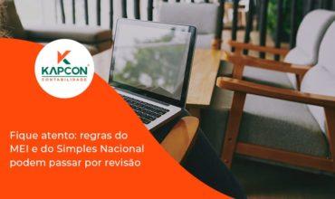 Fique Atento Regras Mei E Do Simples Nacional Podem Passar Por Revisao Kapcon - Notícias e Artigos Contábeis em São Paulo   Kapcon Contabilidade
