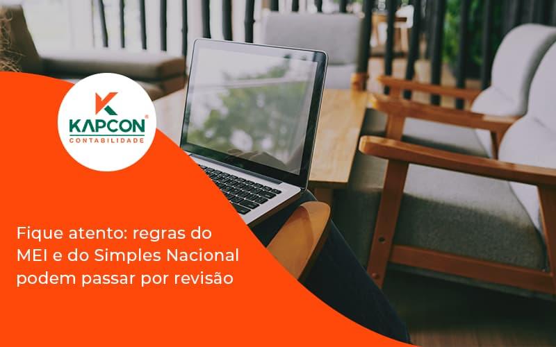 Fique Atento Regras Mei E Do Simples Nacional Podem Passar Por Revisao Kapcon - Notícias e Artigos Contábeis em São Paulo | Kapcon Contabilidade