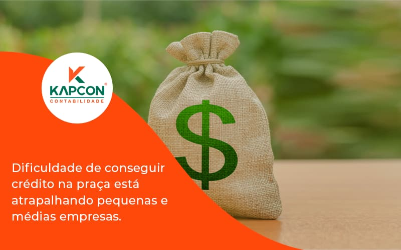 A Dificuldade De Conseguir Crédito Na Praça Está Atrapalhando Pequenas E Médias Empresas. Kapcon - Notícias e Artigos Contábeis em São Paulo | Kapcon Contabilidade