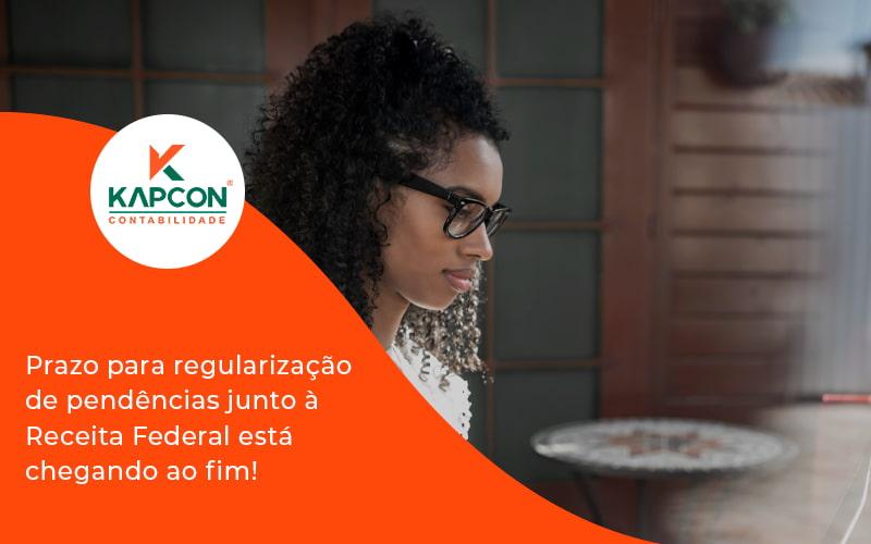 Prazo Para Regularização De Pendências Junto à Receita Federal Está Chegando Ao Fim! Kapcon - Notícias e Artigos Contábeis em São Paulo | Kapcon Contabilidade