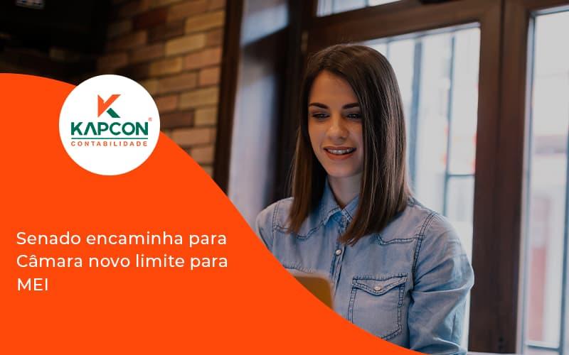 Senado Encaminha Para Câmara Novo Limite Para Mei Kapcon - Notícias e Artigos Contábeis em São Paulo | Kapcon Contabilidade