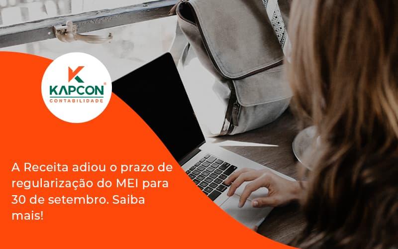 A Receita Adiou O Prazo De Regularização Do Mei Para 30 De Setembro. Saiba Mais! Kapcon - Notícias e Artigos Contábeis em São Paulo | Kapcon Contabilidade