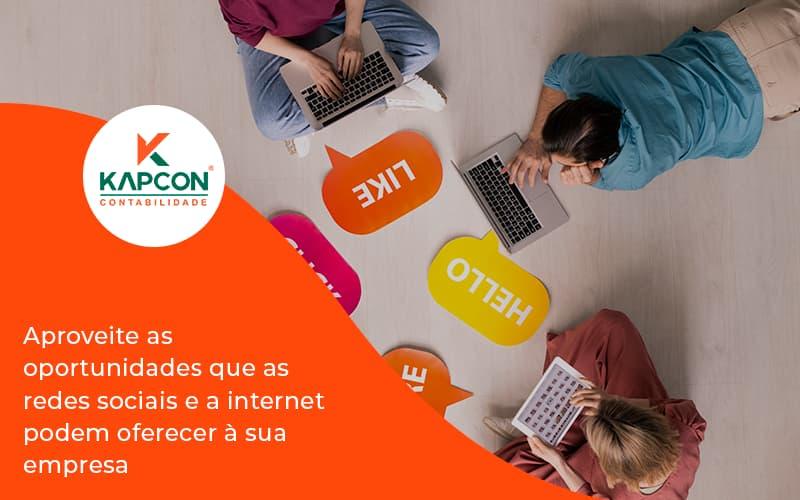 Aproveite As Oportunidades Que As Redes Sociais E A Internet Podem Oferecer à Sua Empresa Kapcon - Notícias e Artigos Contábeis em São Paulo   Kapcon Contabilidade