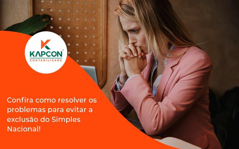 Confira Como Resolver Os Problemas Para Evitar A Exclusão Do Simples Nacional! Kapcon - Notícias e Artigos Contábeis em São Paulo   Kapcon Contabilidade