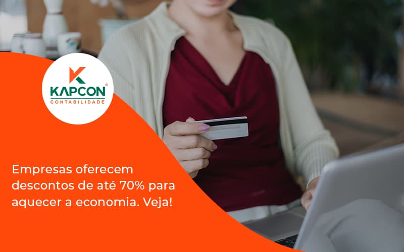 Empresas Oferecem Descontos De Até 70% Para Aquecer A Economia. Veja! Kapcon - Notícias e Artigos Contábeis em São Paulo | Kapcon Contabilidade