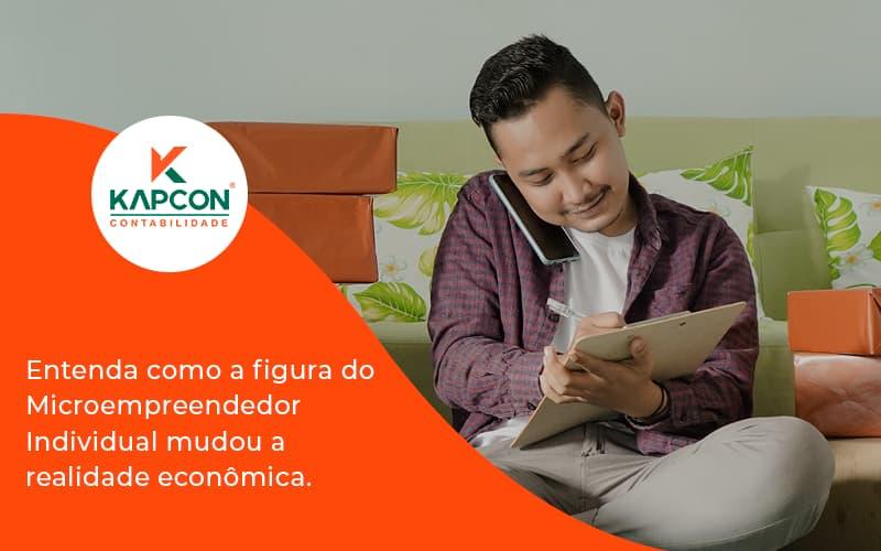 Entenda Como A Figura Do Microempreendedor Individual Mudou A Realidade Econômica. Kapcon - Notícias e Artigos Contábeis em São Paulo   Kapcon Contabilidade