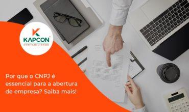 Por Que O Cnpj é Essencial Para A Abertura De Empresa Kapcon - Notícias e Artigos Contábeis em São Paulo   Kapcon Contabilidade