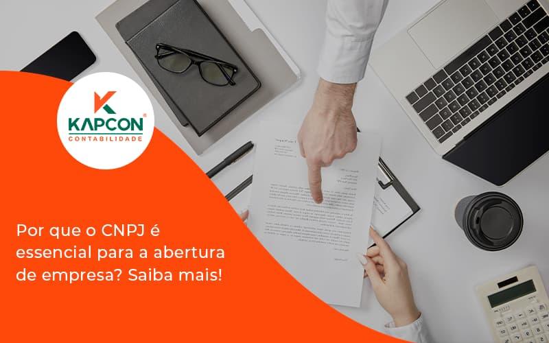 Por Que O Cnpj é Essencial Para A Abertura De Empresa Kapcon - Notícias e Artigos Contábeis em São Paulo | Kapcon Contabilidade