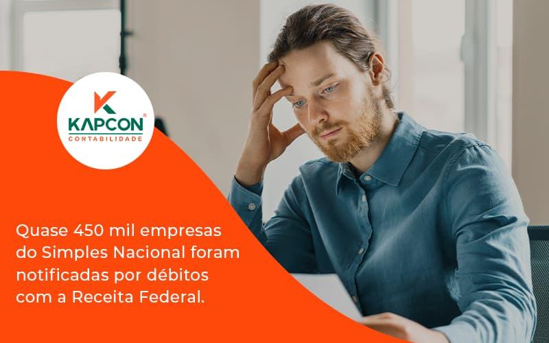 Quase 450 Mil Empresas Do Simples Nacional Foram Notificadas Por Débitos Com A Receita Federal. Kapcon - Notícias e Artigos Contábeis em São Paulo   Kapcon Contabilidade