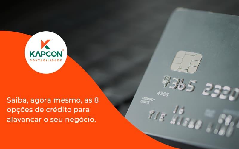 Saiba, Agora Mesmo, As 8 Opções De Crédito Para Alavancar O Seu Negócio. Kapcon - Notícias e Artigos Contábeis em São Paulo   Kapcon Contabilidade