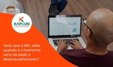 Você, Que é Mei, Sabe Quando é O Momento Certo De Pedir O Desenquadramento Kapcon - Notícias e Artigos Contábeis em São Paulo   Kapcon Contabilidade
