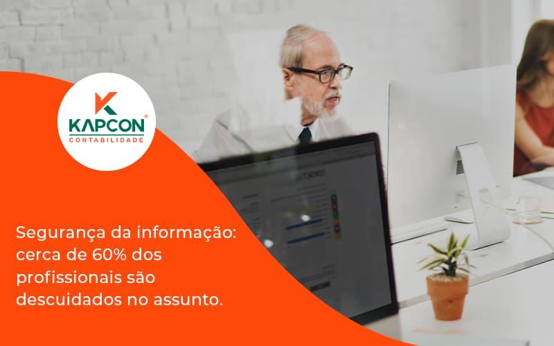 Seguranca Da Informacao Cerca De 60 Dos Profissionais Sao Descuidados No Assunto Entenda Kapcon - Notícias e Artigos Contábeis em São Paulo | Kapcon Contabilidade