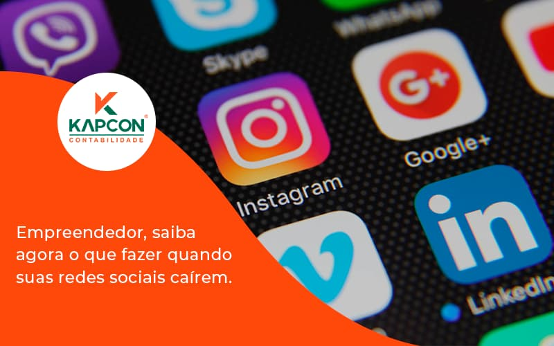 Empreendedor, Saiba Agora O Que Fazer Quando Suas Redes Sociais Caírem Kapcon - Notícias e Artigos Contábeis em São Paulo   Kapcon Contabilidade