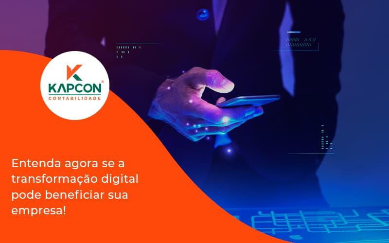 Entenda Agora Se A Transformação Digital Pode Beneficiar Sua Empresa! Kapcon - Notícias e Artigos Contábeis em São Paulo   Kapcon Contabilidade