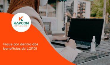 Fique Por Dentro Dos Beneficios Da Lgpd Kapcon - Notícias e Artigos Contábeis em São Paulo   Kapcon Contabilidade