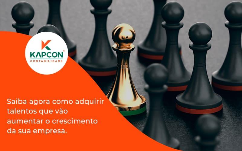 Saiba Agora Como Adquirir Talentos Que Vao Kapcon - Notícias e Artigos Contábeis em São Paulo | Kapcon Contabilidade