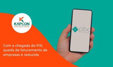 Com A Chegada Do Pix Queda De Faturamento De Empresa é Reduzida Kapcon - Notícias e Artigos Contábeis em São Paulo   Kapcon Contabilidade