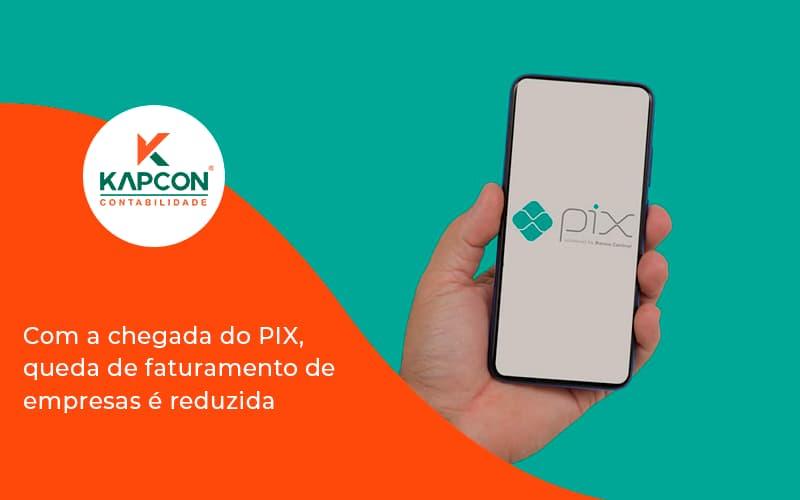 Com A Chegada Do Pix Queda De Faturamento De Empresa é Reduzida Kapcon - Notícias e Artigos Contábeis em São Paulo | Kapcon Contabilidade