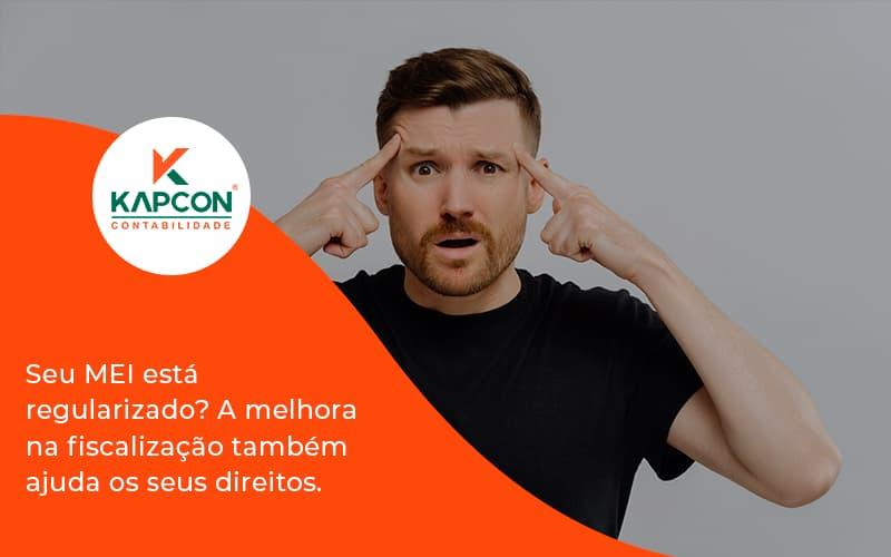 Seu Mei Esta Regularizado A Melhora Na Fiscalizacao Também Ajuda Nos Seus Direitos Kapcon - Notícias e Artigos Contábeis em São Paulo | Kapcon Contabilidade
